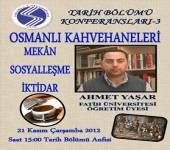 Tarih Bölümü Konferansları - 3 [Osmanlı Kahvehaneleri Mekan Sosyalleşme İktidar]